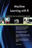 Machine Learning With R Complete Self-assessment Guide