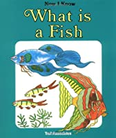 What Is A Fish - Pbk (Now I Know Series)