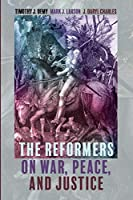 The Reformers on War, Peace, and Justice