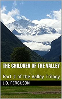 The Children of the Valley: Part 2 of the Valley Trilogy by [Ferguson, J.D.]