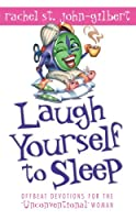 """Laugh Yourself to Sleep: Offbeat Devotions for the """"Unconventional"""" Woman"""