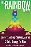 The Rainbow Tower: Understanding Chakras, Auras & Reiki Energy for Kids (English Edition)