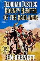 Jedidiah Justice: Bounty Hunter of the Badlands (Justice: Bounty Hunter Western Vigilante Series)