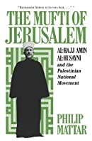 The Mufti of Jerusalem: Al-Hajj Amin Al-Husayni and the Palestinian National Movement (Studies of the Middle East Institute)