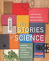 The Stories of Science: Integrating Reading, Writing, Speaking, and Listening into Science Instruction 6-12