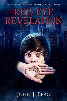 The Red Eye Revelation (Through the Eyes of a Child, Book 1) by [Fero, John J.]