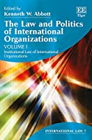 The Law and Politics of International Organizations (International Law)