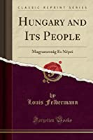 Hungary and Its People: Magyarorszag Es Nepei (Classic Reprint)