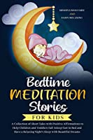 Bedtime Meditation Stories for Kids: A Collection of Short Tales with Positive Affirmations to Help Children & Toddlers Fall Asleep Fast in Bed and Have a Relaxing Night's Sleep with Beautiful Dreams