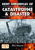 Kent Chronicles of Catastrophe and Disaster (Local Dialect)