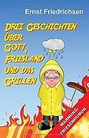 Drei Geschichten Ueber Gott, Friesland Und Das Grillen