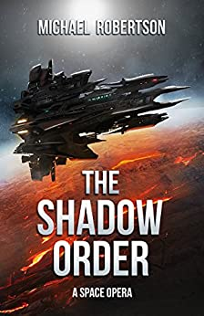 The Shadow Order: A Space Opera by [Robertson, Michael]