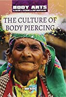 The Culture of Body Piercing (Body Arts: The History of Tattooing and Body Modification)