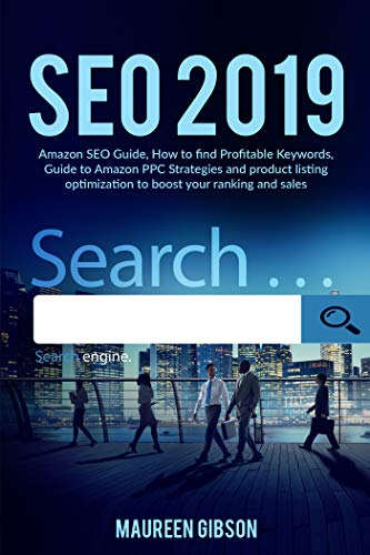 SEO 2019: Amazon SEO Guide, How to find Profitable Keywords, Guide to Amazon PPC Strategies and product listing optimization to boost your ranking and ... strategies   Book 1) (English Edition)