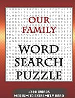 Our Family WORD SEARCH PUZZLE +300 WORDS Medium To Extremely Hard: AND MANY MORE OTHER TOPICS, With Solutions, 8x11' 80 Pages, All Ages : Kids 7-10, Solvable Word Search Puzzles, Seniors And Adults.