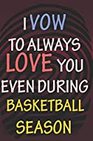 I VOW TO ALWAYS LOVE YOU EVEN DURING BASKETBALL  SEASON: / Perfect As A valentine's Day Gift Or Love Gift For Boyfriend-Girlfriend-Wife-Husband-Fiance-Long Relationship Quiz