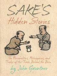 Sake's Hidden Stories - The Personalities, Philosophies, and Tricks of the Trade Behind the Brew (English Edition)