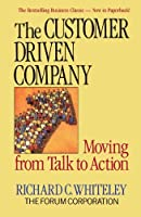 The Customer-Driven Company: Moving from Talk to Action by R. C. Whiteley(1905-06-13)