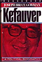 Kefauver: A Political Biography