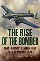 The Rise of the Bomber: RAF-Army Planning 1919 to Munich 1938