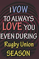 I VOW TO ALWAYS LOVE YOU EVEN DURING Rugby Union SEASON: / Perfect As A valentine's Day Gift Or Love Gift For Boyfriend-Girlfriend-Wife-Husband-Fiance-Long Relationship Quiz