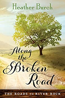 Along the Broken Road (The Roads to River Rock Book 1) by [Burch, Heather]