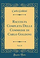 Raccolta Completa Delle Commedie Di Carlo Goldoni, Vol. 23 (Classic Reprint)