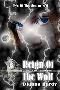 Reign Of The Wolf (Eye Of The Storm Book 6) by [Hardy, Dianna]