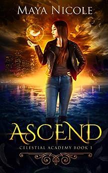Ascend - A Reverse Harem Romance (Celestial Academy Book 1) by [Nicole, Maya]
