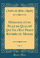 Mémoires d'Une Fille de Qualité Qui Ne s'Est Point Retirée Du Monde, Vol. 3 (Classic Reprint)