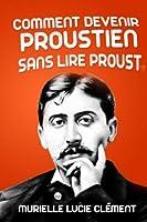 Comment devenir proustien sans lire Proust