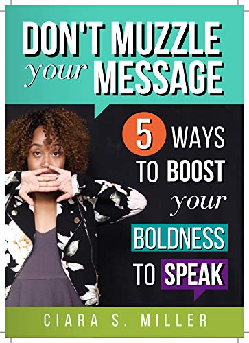 Don't Muzzle Your Message: 5 Ways to Boost Your Boldness to Speak (English Edition)