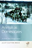 Animals as Domesticates: A World View through History (The Animal Turn)
