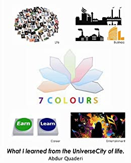 7colours: What I learned from the UniverseCity of life by [Quaderi, Abdur]