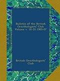 Bulletin of the British Ornithologists' Club Volume v. 16-20 1905-07