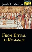 From Ritual to Romance (MYTHOS: THE PRINCETON/BOLLINGEN SERIES IN WORLD MYTHOLOGY)