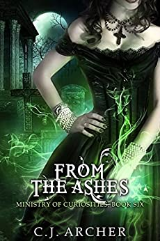 From The Ashes (Ministry of Curiosities Book 6) by [Archer, C.J.]