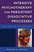 Intensive Psychotherapy for Persistent Dissociative Processes: The Fear of Feeling Real (Norton Series on Interpersonal Neurobiology) by Richard A. Chefetz(2015-04-06)