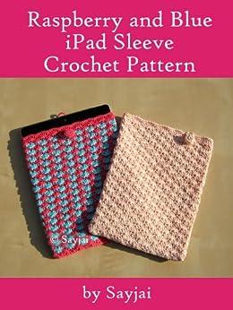 Raspberry and Blue iPad Sleeve Crochet Pattern by [Sayjai, Thawornsupacharoen, Sayjai]