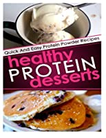 Healthy Protein Desserts: Quick and Easy Protein Powder Recipes