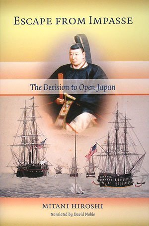 Escape from Impasse: The Decision to Open Japan (三谷博著『ペリー来航』の英語版) (長銀国際ライブラリー叢書)