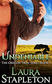Undeniable - Book One: The Oregon Trail Series by [Stapleton, Laura]