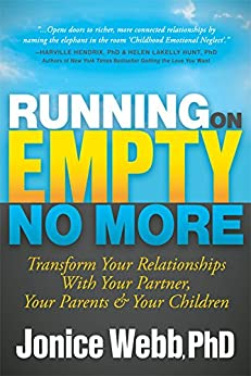 Running on Empty No More: Transform Your Relationships With Your Partner, Your Parents and  Your Children by [Webb, PhD, Jonice]