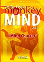 Taming the Monkey Mind: A.K.a Mind Chatter