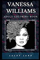 Vanessa Williams Adult Coloring Book: Acclaimed American Actress and Well Known Singer Inspired Adult Coloring Book (Vanessa Williams Books)