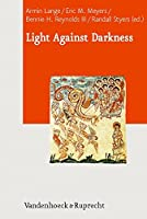 Light Against Darkness: Dualism in Ancient Mediterranean Religion and the Contemporary World (Journal of Ancient Judaism Supplements)