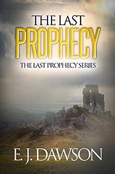 [Dawson, E J ]のThe Last Prophecy: The Last Prophecy Series 0.75 (English Edition)