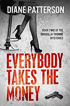 [Patterson, Diane]のEverybody Takes The Money (The Drusilla Thorne Mysteries Book 2) (English Edition)