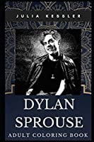 Dylan Sprouse Adult Coloring Book: Famous Sprouse Brother and Legendary Actor Inspired Coloring Book for Adults