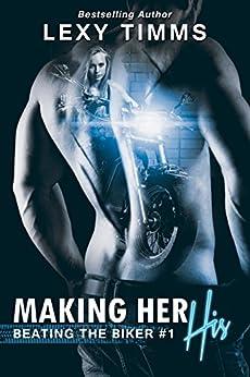 Making Her His: MC Biker Romance (Beating the Biker Series Book 1) by [Timms, Lexy]